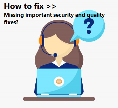 missing important security and quality fixes